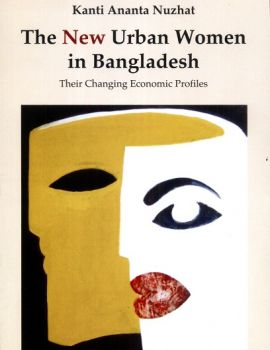 The New Urban Women in Bangladesh: Their Changing Economic Profiles